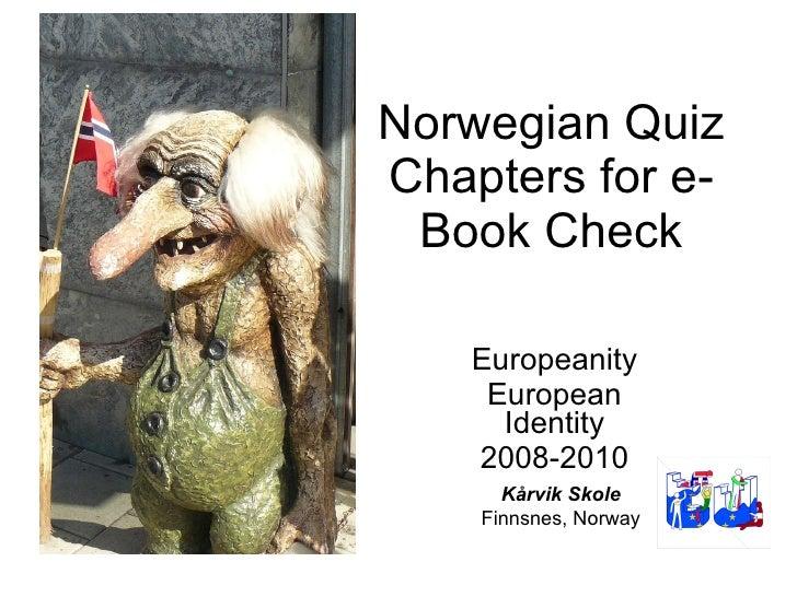 Norwegian Quiz Chapters for e-Book Check Europeanity European Identity 2008-2010 Kårvik Skole Finnsnes, Nor way