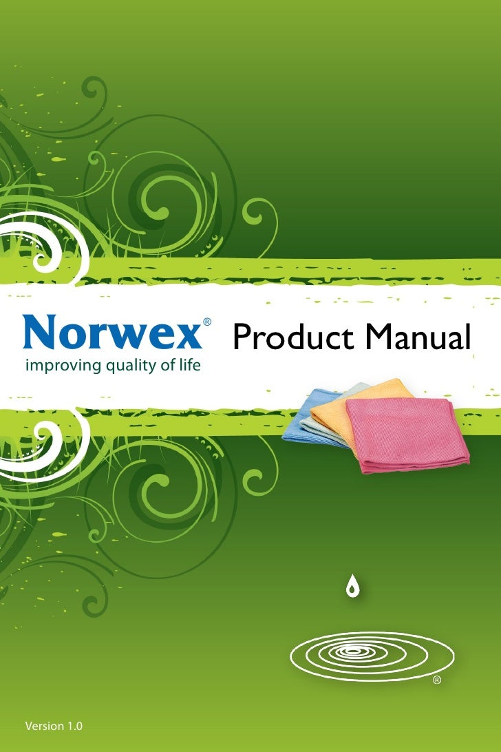 Norwex improving quality of life                             ®                                  Product Manual     Version...