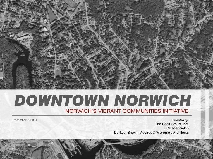 DOWNTOWN NORWICH  NORWICH'S VIBRANT COMMUNITIES INITIATIVEDecember 7, 2011                                                ...
