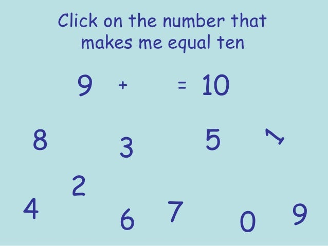 Click on the number that makes me equal ten 9 + = 10 1 2 3 4 5 6 7 8 90