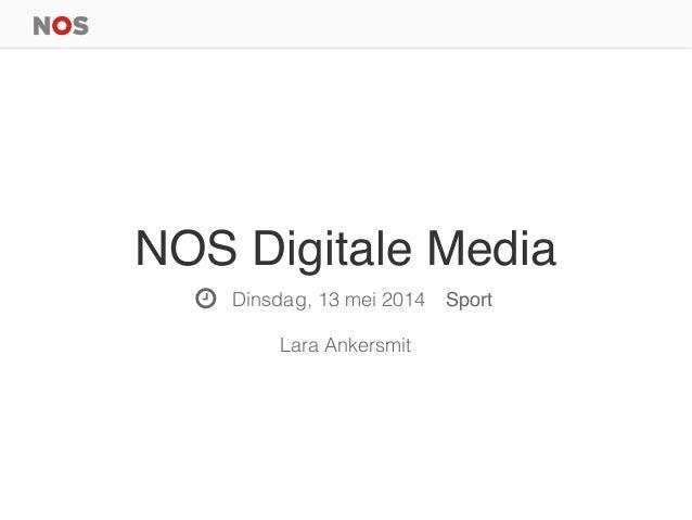NOS Digitale Media Dinsdag, 13 mei 2014 Sport Lara Ankersmit