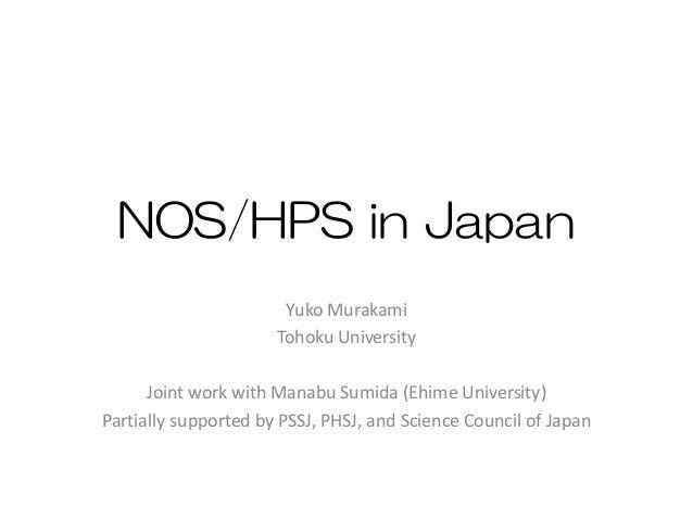 NOS/HPS in Japan Yuko Murakami Tohoku University Joint work with Manabu Sumida (Ehime University) Partially supported by P...