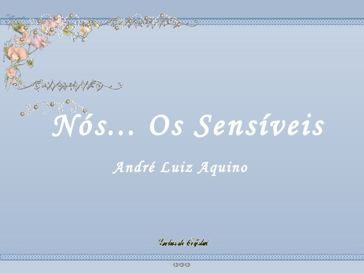 Nós... Os Sensíveis Nós... Os Sensíveis Nós... Os Sensíveis André Luiz Aquino