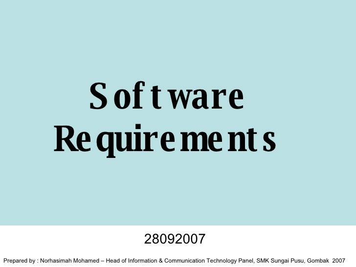 Software  Requirements  28092007 Prepared by : Norhasimah Mohamed – Head of Information & Communication Technology Panel, ...