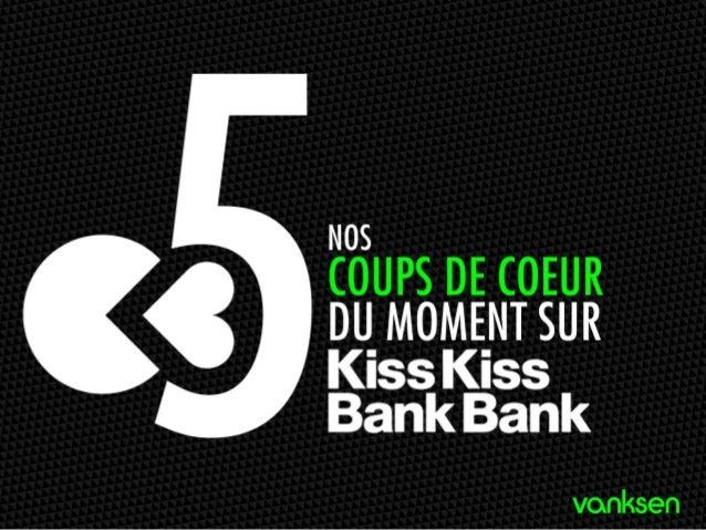 Nos 5 coups de cœur sur KissKissBankBank #Digital #Madeinfrance #Crowdfounding