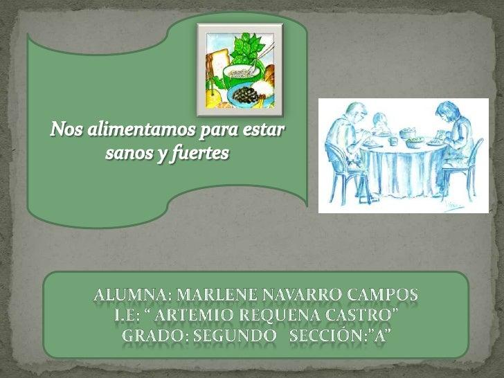 """Nos alimentamos para estar sanos y fuertes<br />ALUMNA: MARLENE NAVARRO CAMPOS<br />I.E: """" ARTEMIO REQUENA CASTRO""""<br />GR..."""