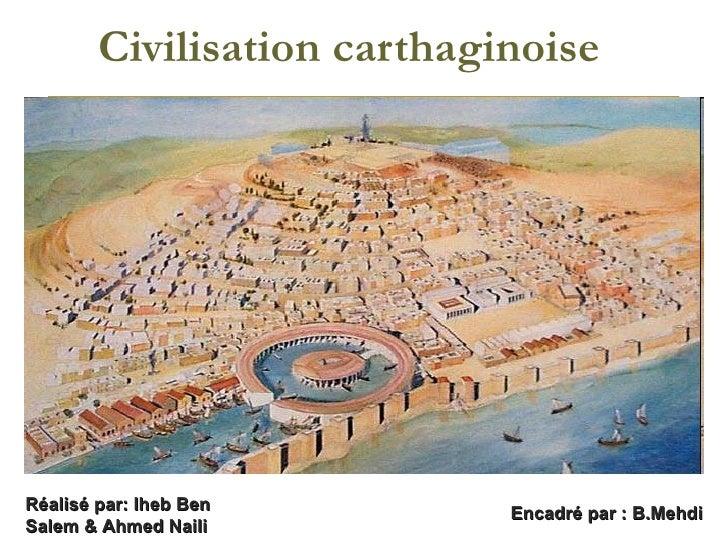Civilisation carthaginoise Encadré par : B.Mehdi Réalisé par: Iheb Ben Salem & Ahmed Naili
