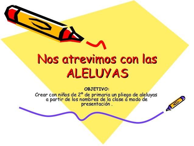 Nos atrevimos con las     ALELUYAS                      OBJETIVO:Crear con niños de 2º de primaria un pliego de aleluyas  ...