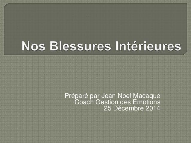 Préparé par Jean Noel Macaque Coach Gestion des Émotions 25 Décembre 2014