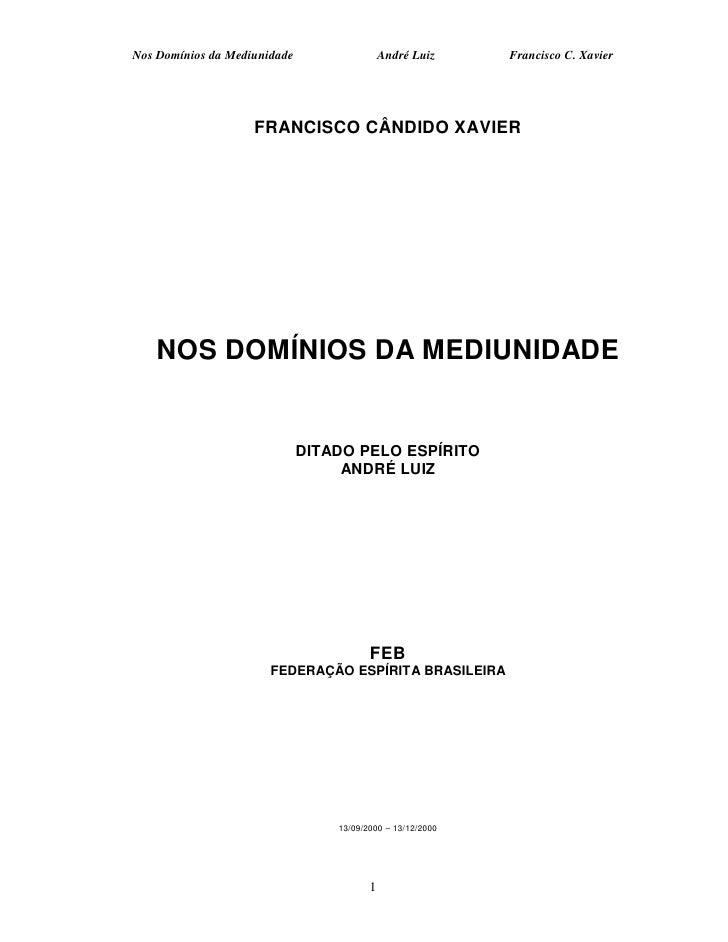 Nos Domínios da Mediunidade                  André Luiz     Francisco C. Xavier                         FRANCISCO CÂNDIDO ...