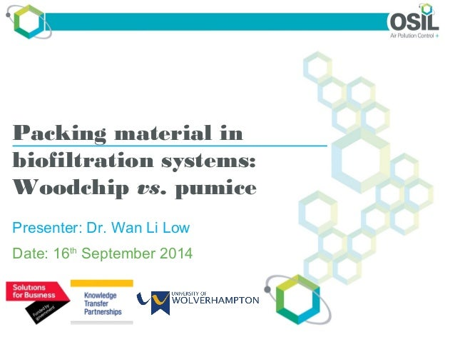 Packing material in  biofiltration systems:  Woodchip vs. pumice  Presenter: Dr. Wan Li Low  Date: 16th September 2014