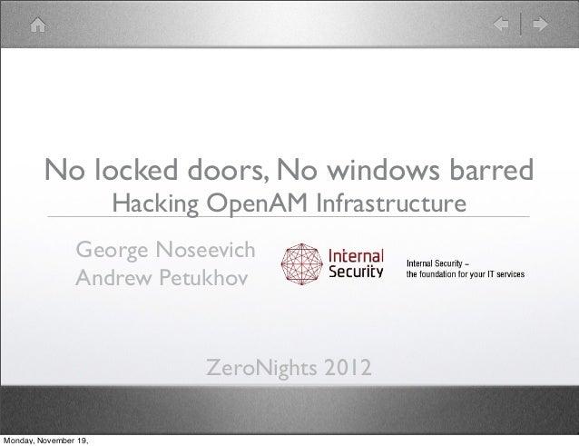 No locked doors, No windows barred                       Hacking OpenAM Infrastructure                 George Noseevich   ...