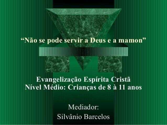 """""""Não se pode servir a Deus e a mamon""""    Evangelização Espírita Cristã Nível Médio: Crianças de 8 à 11 anos              M..."""