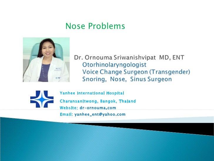 Yanhee International Hospital Charansanitwong, Bangok, Thaiand Website:  dr-ornouma.com Email:  [email_address] Nose Probl...