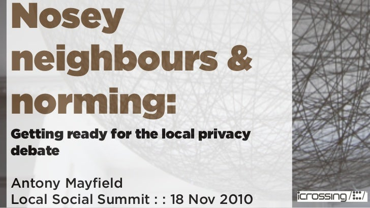 Nosey neighbours & norming: Getting ready for the local privacy debate  Antony Mayfield                        Brilliant   ...