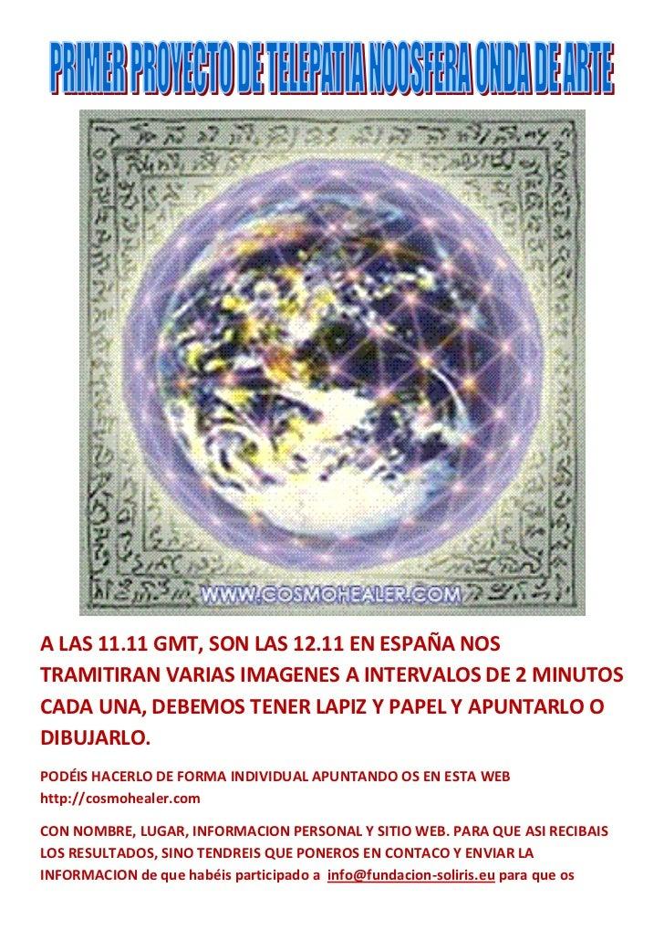 A LAS 11.11 GMT, SON LAS 12.11 EN ESPAÑA NOSTRAMITIRAN VARIAS IMAGENES A INTERVALOS DE 2 MINUTOSCADA UNA, DEBEMOS TENER LA...