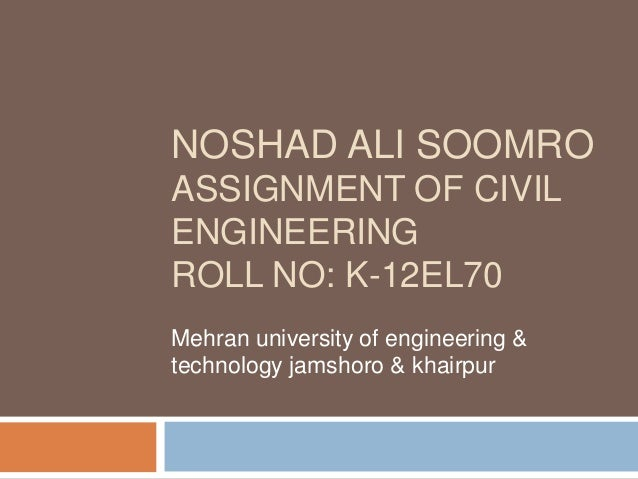 NOSHAD ALI SOOMROASSIGNMENT OF CIVILENGINEERINGROLL NO: K-12EL70Mehran university of engineering &technology jamshoro & kh...