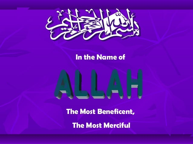 In the Name of The Most Beneficent, The Most Merciful