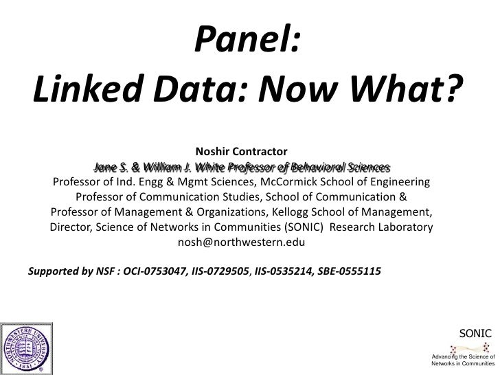 Panel:<br />Linked Data: Now What? <br />Noshir Contractor<br />Jane S. & William J. White Professor of Behavioral Science...