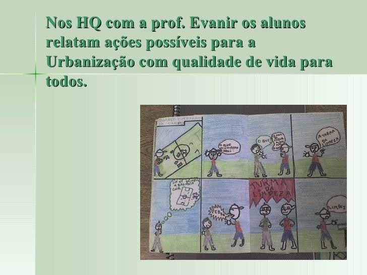 Nos HQ com a prof. Evanir os alunos relatam ações possíveis para a Urbanização com qualidade de vida para todos.