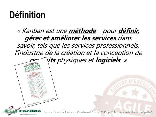 © Facilité Informatique inc. Définition « Kanban est une méthode pour définir, gérer et améliorer les services dans savoir...