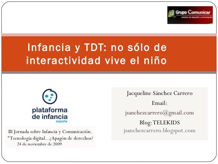 Infancia y TDT: no sólo de         interactividad vive el niño                                               Jacqueline Sá...