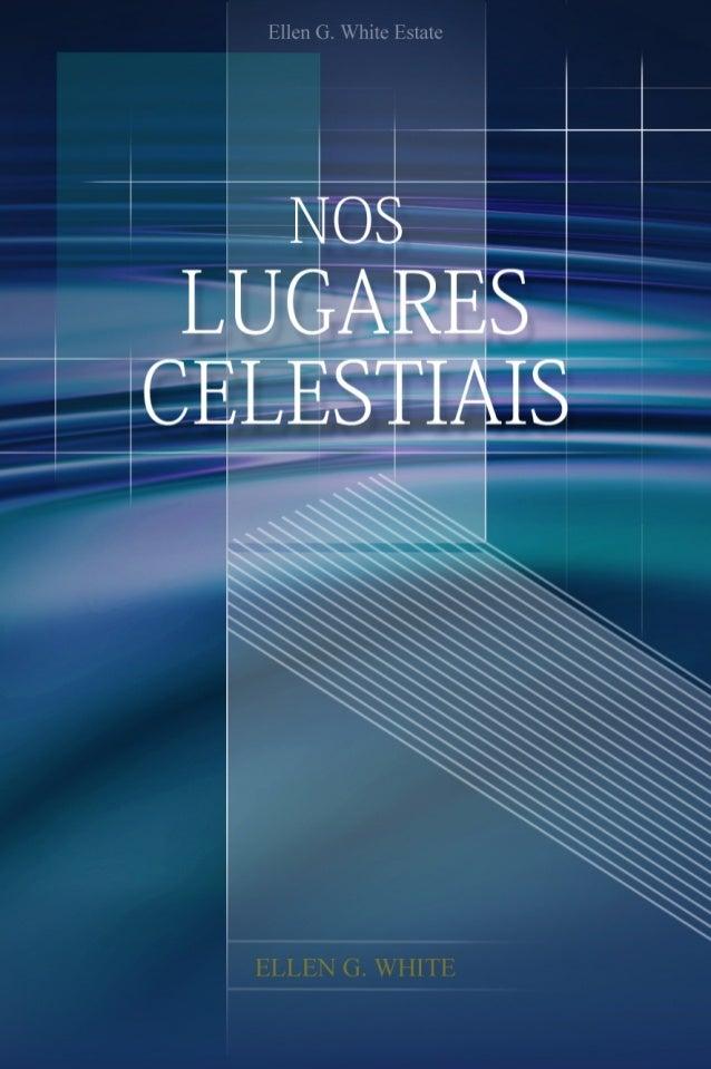 Nos Lugares Celestiais       (1968)       Ellen G. White             1967       Copyright © 2012   Ellen G. White Estate, ...