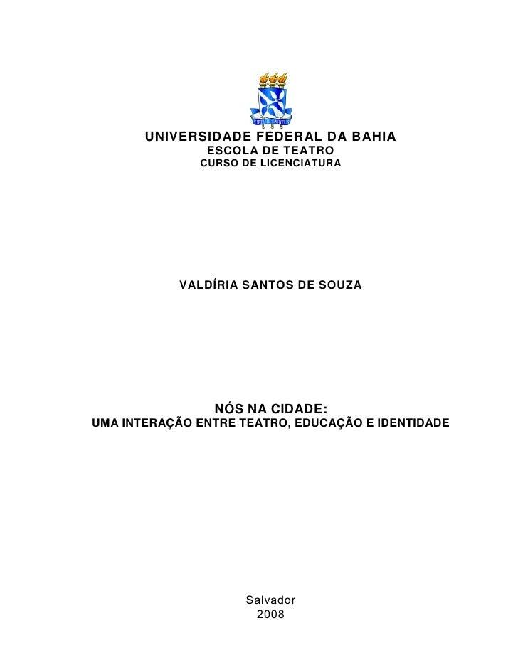 UNIVERSIDADE FEDERAL DA BAHIA                ESCOLA DE TEATRO               CURSO DE LICENCIATURA                VALDÍRIA ...