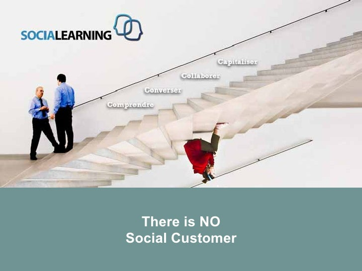 There is NO                    Social Customer© SOCIALEARNING |