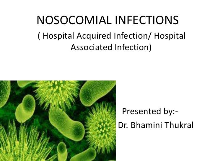 NOSOCOMIAL INFECTIONS    ( Hospital Acquired Infection/ Hospital             Associated Infection)•                       ...