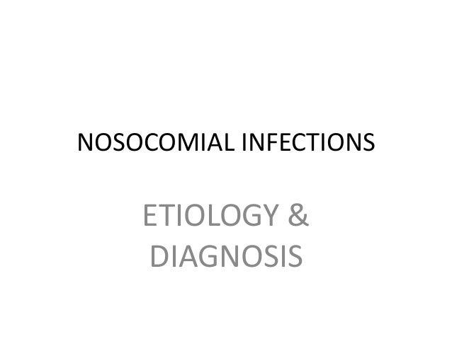 NOSOCOMIAL INFECTIONS ETIOLOGY & DIAGNOSIS