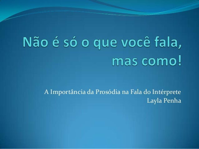 A Importância da Prosódia na Fala do IntérpreteLayla Penha