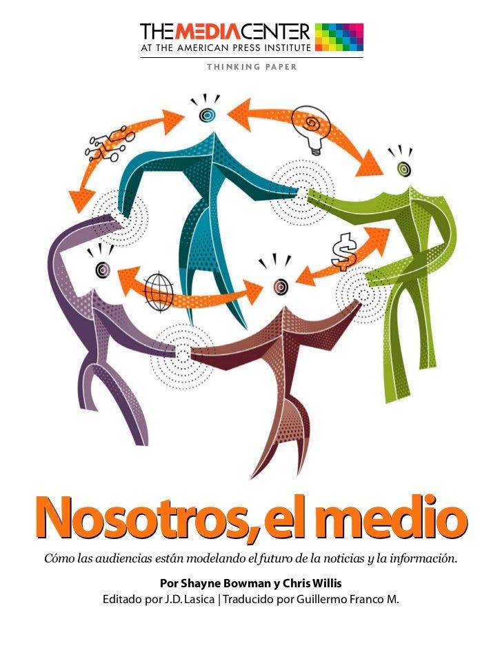 T H I N K I N G PA P E RNosotros,el medioCómo las audiencias están modelando el futuro de la noticias y la información.   ...