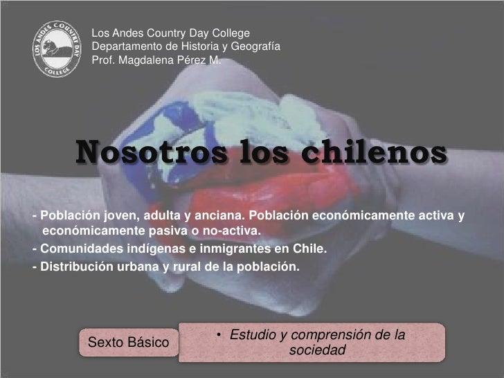 Los Andes Country Day College<br />Departamento de Historia y Geografía<br />Prof. Magdalena Pérez M.<br />Nosotros los ch...