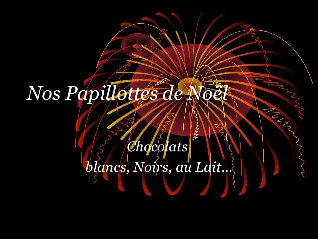 Nos Papillottes de Noël            Chocolats      blancs, Noirs, au Lait…