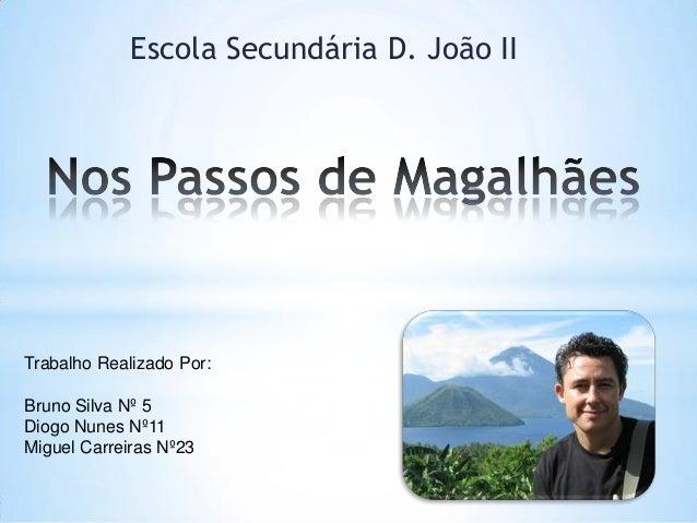 Escola Secundária D. João IITrabalho Realizado Por:Bruno Silva Nº 5Diogo Nunes Nº11Miguel Carreiras Nº23