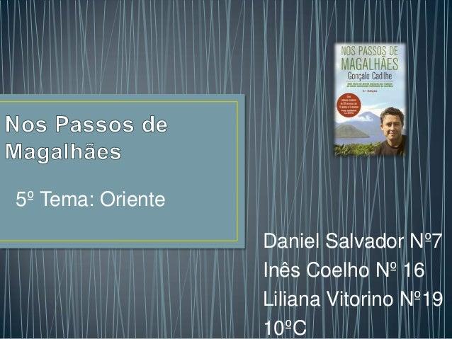 5º Tema: OrienteDaniel Salvador Nº7Inês Coelho Nº 16Liliana Vitorino Nº1910ºC