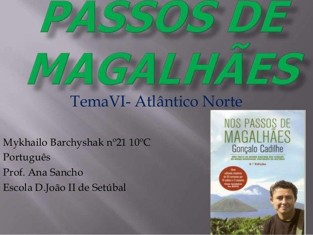 TemaVI- Atlântico NorteMykhailo Barchyshak nº21 10ºCPortuguêsProf. Ana SanchoEscola D.João II de Setúbal