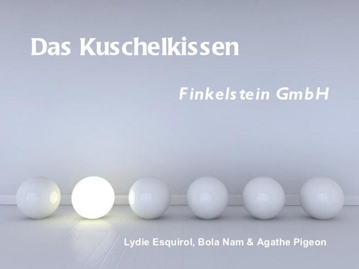 Das Kuschelkissen                  F inkels tein GmbH       Lydie Esquirol, Bola Nam & Agathe Pigeon         Powerpoint Te...