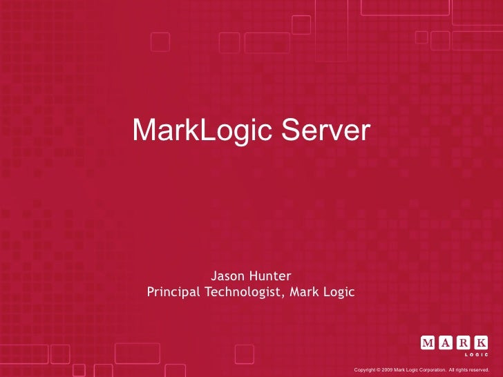 MarkLogic Server                Jason Hunter  Principal Technologist, Mark Logic                                       Cop...