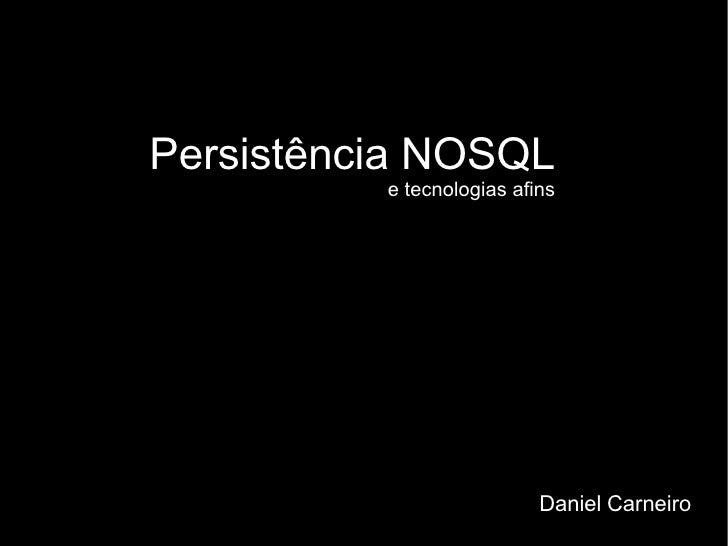 Persistência NOSQL e tecnologias afins Daniel   Carneiro