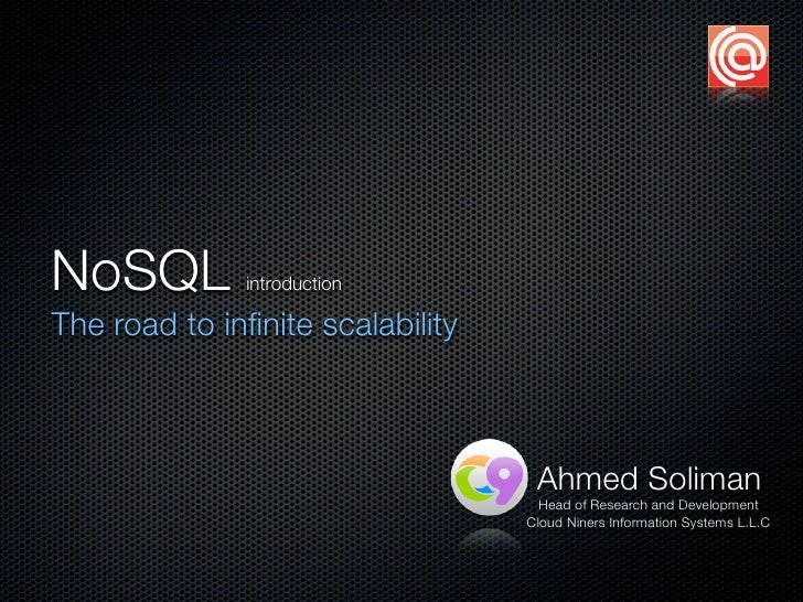 NoSQL         introduction  The road to infinite scalability                                       Ahmed Soliman           ...