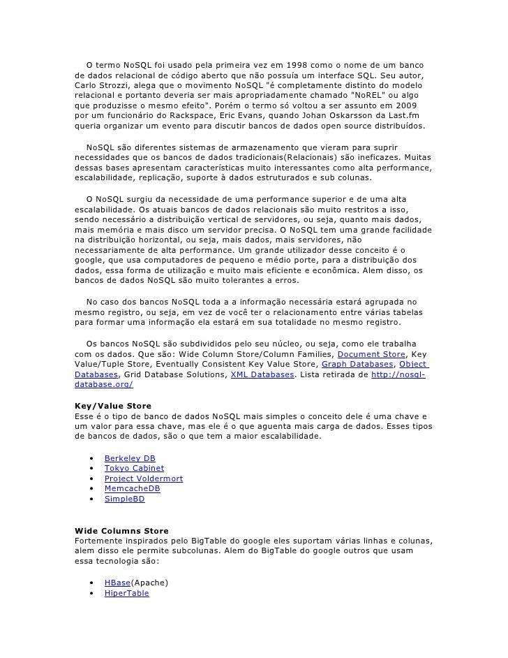 O termo NoSQL foi usado pela primeira vez em 1998 como o nome de um banco de dados relacional de código aberto que não pos...