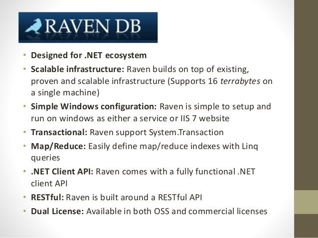 • Designed for .NET ecosystem • Scalable infrastructure: Raven builds on top of existing, proven and scalable infrastructu...