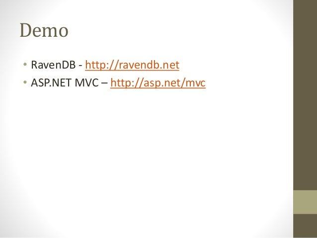 Demo • RavenDB - http://ravendb.net • ASP.NET MVC – http://asp.net/mvc