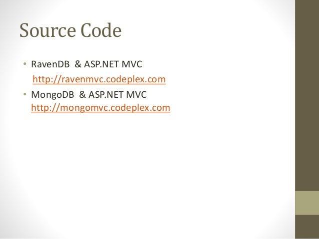 Source Code • RavenDB & ASP.NET MVC http://ravenmvc.codeplex.com • MongoDB & ASP.NET MVC http://mongomvc.codeplex.com