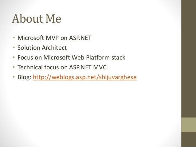About Me • Microsoft MVP on ASP.NET • Solution Architect • Focus on Microsoft Web Platform stack • Technical focus on ASP....