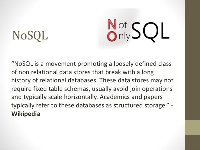 """NoSQL """"NoSQL is a movement promoting a loosely defined class of non relational data stores that break with a long history ..."""