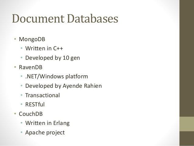 Document Databases • MongoDB • Written in C++ • Developed by 10 gen • RavenDB • .NET/Windows platform • Developed by Ayend...