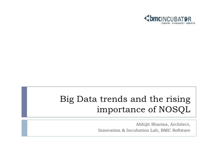 Big Data trends and the rising importance of NOSQL<br />Abhijit Sharma, Architect, <br />Innovation & Incubation Lab, BMC ...